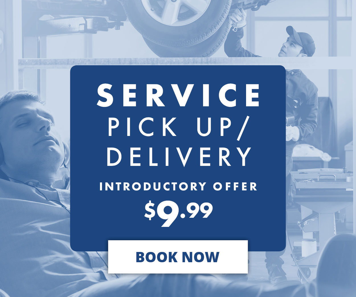 Pick up / Delivery for your next Service Appointment. BOOK NOW >